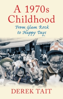 A 1970s Childhood : From Glam Rock to Happy Days, Paperback Book