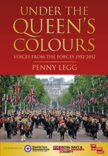 Under the Queen's Colours : Voices from the Forces, 1952-2012, Hardback Book