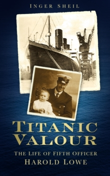 Titanic Valour : The Life of Fifth Officer Harold Lowe, Paperback Book