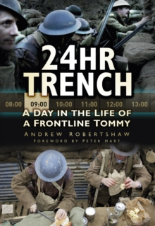 24hr Trench : A Day in the Life of a Frontline Tommy, Paperback Book