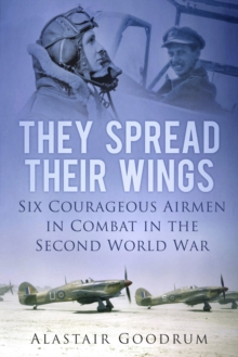 They Spread Their Wings : Six Courageous Airmen in Combat in the Second World War, Paperback Book