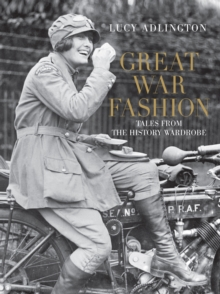 Great War Fashion : Tales from the History Wardrobe, Hardback Book