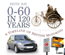 0-60 in 120 Years : A Timeline of British Motoring