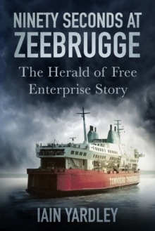 Ninety Seconds at Zeebrugge : The Herald of Free Enterprise Story, Hardback Book