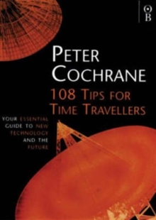 108 Tips for Time Travellers : Your Essential Guide to New Technology and the Future, Paperback Book