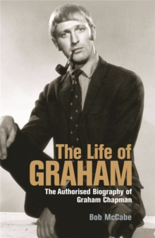 The Life of Graham : The Authorised Biography of Graham Chapman, Paperback Book