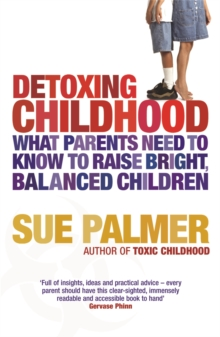 Detoxing Childhood : What Parents Need to Know to Raise Happy, Successful Children, Paperback Book