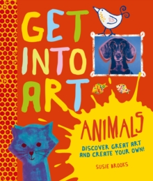 Get into Art - Animals : Discover Great Art - and Create Your Own!, Hardback Book