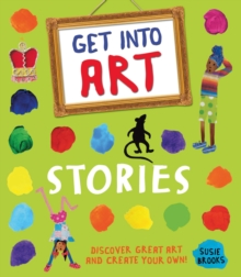 Get into Art: Stories : Discover Great Art and Create Your Own!, Paperback Book