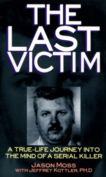 The Last Victim : A True-life Journey into the Mind of the Serial Killer, Paperback Book