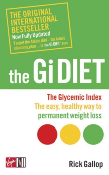 The Gi Diet (Now Fully Updated) : The Glycemic Index; the Easy, Healthy Way to Permanent Weight Loss, Paperback Book