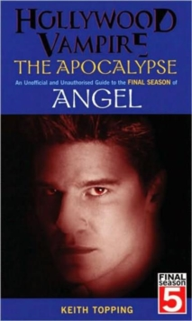 Hollywood Vampire: The Apocalypse - An Unofficial and Unauthorised Guide to the Final Season of Angel, Paperback Book