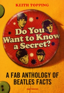 "Do You Want to Know a Secret? : A Fab Anthology of ""Beatles"" Facts, Paperback Book"