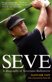 Seve : A Biography of Severiano Ballesteros, Paperback Book