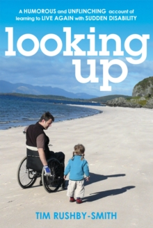 Looking Up : A Humorous and Unflinching Account of Learning to Live Again with Sudden Disability, Paperback Book