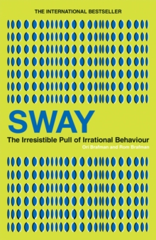 Sway : The Irresistible Pull of Irrational Behaviour, Paperback Book