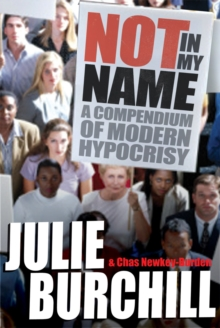 Not in My Name : A Compendium of Modern Hypocrisy, Paperback Book