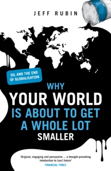 Why Your World is About to Get a Whole Lot Smaller : Oil and the End of Globalisation, Paperback Book