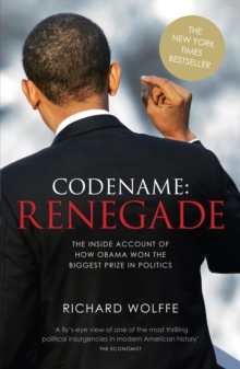 Codename: Renegade : The Inside Account of How Obama Won the Biggest Prize in Politics, Paperback Book