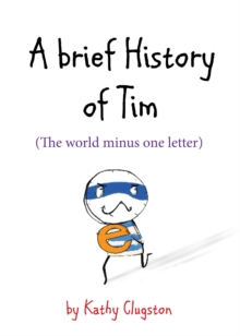 A Brief History of Tim : The World Minus One Letter, Hardback Book