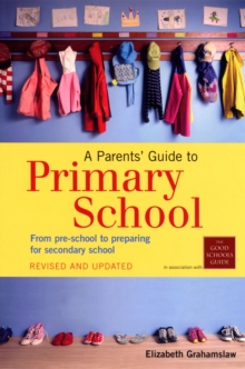 A Parents' Guide to Primary School : From pre-school to preparing for secondary shool, Paperback Book