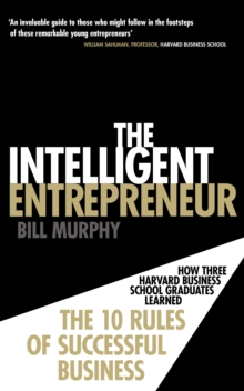 The Intelligent Entrepreneur : How Three Harvard Business School Graduates Learned the 10 Rules of Successful Business, Paperback Book