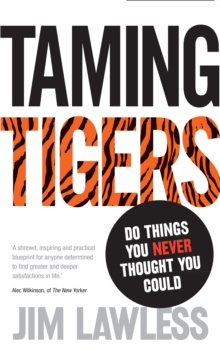 Taming Tigers : Do Things You Never Thought You Could, Paperback Book