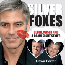 Silver Foxes : Older, Wiser and a Damn Sight Sexier, Hardback Book