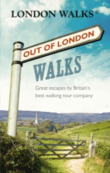 Out of London Walks : Great escapes by Britain's best walking tour company