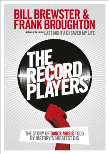 The Record Players : The story of dance music told by history's greatest DJs, Paperback Book