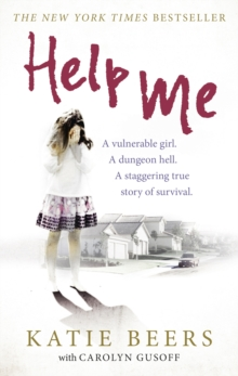 Help Me : A Vulnerable Girl. A Dungeon Hell. A Staggering True Story of Survival, Paperback Book