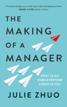 The Making of a Manager : What to Do When Everyone Looks to You, Paperback / softback Book