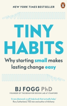 Tiny Habits : Why Starting Small Makes Lasting Change Easy, Paperback / softback Book