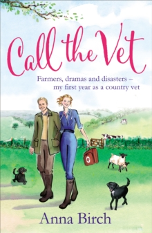Call the Vet : Farmers, Dramas and Disasters - My First Year as a Country Vet, Paperback Book