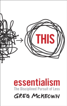 Essentialism : The Disciplined Pursuit of Less, Paperback / softback Book