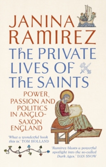 The Private Lives of the Saints : Power, Passion and Politics in Anglo-Saxon England, Paperback Book
