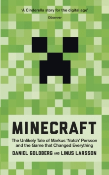 Minecraft : The Unlikely Tale of Markus 'Notch' Persson and the Game that Changed Everything, Paperback Book
