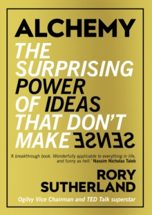 Alchemy : The Surprising Power of Ideas That Don't Make Sense, Hardback Book