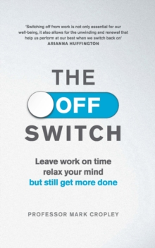 The Off Switch : Leave on Time, Relax Your Mind but Still Get More Done, Paperback Book