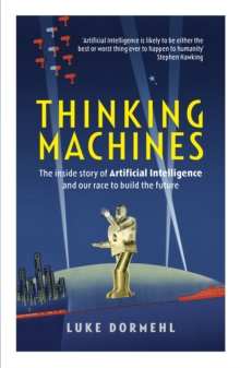 Thinking Machines : The Inside Story of Artificial Intelligence and Our Race to Build the Future, Paperback Book