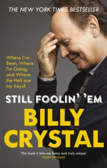 Still Foolin' 'Em : Where I've Been, Where I'm Going, and Where the Hell are My Keys?, Paperback Book