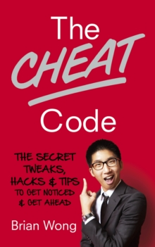 The Cheat Code : The Secret Tweaks, Hacks and Tips to Get Noticed and Get Ahead, Paperback Book