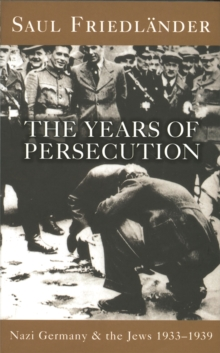 Nazi Germany And The Jews: The Years Of Persecution : 1933-1939, Paperback Book