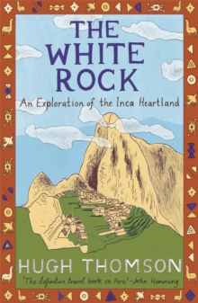 The White Rock : An Exploration of the Inca Heartland, Paperback Book