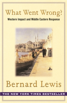 What Went Wrong? : The Clash Between Islam and Modernity in the Middle East, Paperback Book