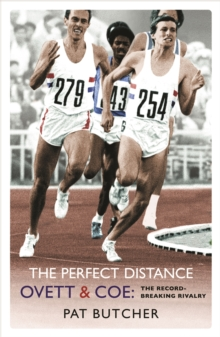 The Perfect Distance : Ovett and Coe: The Record Breaking Rivalry, Paperback Book