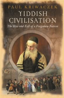 Yiddish Civilisation : The Rise and Fall of a Forgotten Nation, Paperback Book