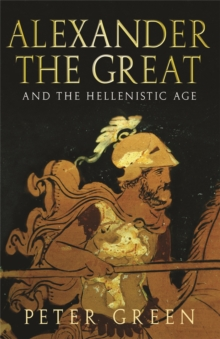 Alexander the Great and the Hellenistic Age, Paperback Book