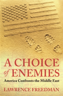 A Choice of Enemies : America Confronts the Middle East, Paperback Book