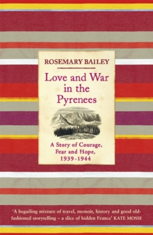Love And War In The Pyrenees : A Story Of Courage, Fear And Hope, 1939-1944, Paperback Book